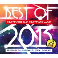 DJ SHINGO,DJ IDEN,DJ BLUE / PARTY FOR THE PARTY 3 BEST OF 2013(CD)