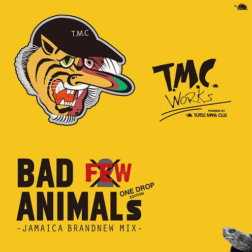 T.M.C. WORKS / BAD ANIMALS MIX VOL.FEW IT'S NOT 2 -JAMAICA BRAND NEW MIX- ONE DROP EDITION