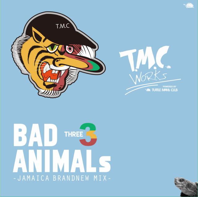 T.M.C WORKS(TURTLE MAN's CLUB) / BAD ANIMALS MIX VOL.3 -JAMAICA BRAND NEW MIX-