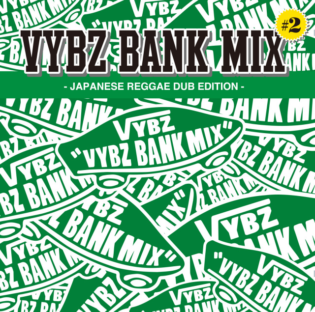 VYBZ BANK / VYBZ BANK MIX #2 -JAPANESE ALL DUB EDITION-