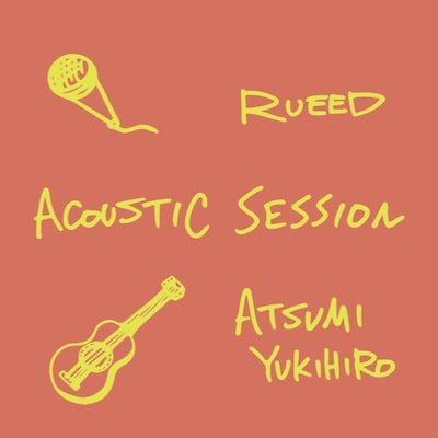 RUEED ×ATSUMI YUKIHIRO / ACOUSTIC SESSION