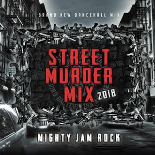 MIGHTY JAM ROCK / STREET MURDER MIX 2018