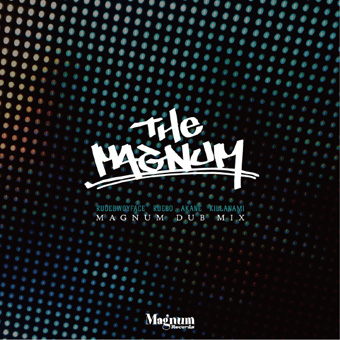 Rudebwoyface、Rueed、Akane、Killanami / The Magnum (MAGNUM DUB MIX)