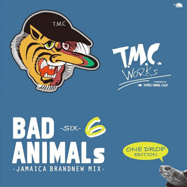 T.M.C WORKS (TURTLE MAN's CLUB) / BAD ANIMALS 6  -JAMAICA BRANDNEW MIX- ONE DROP EDITION