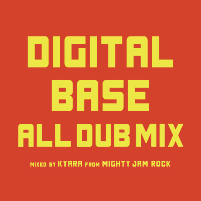 DIGITAL BASE (KYARA from MIGHTY JAM ROCK & RYO the SKYWALKER) / DIGITAL BASE ALL DUB MIX