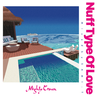 4月27日発売 MIGHTY CROWN / NUFF TYPE OF LOVE mixed by SAMI-T