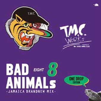 T.M.C WORKS(TURTLE MAN's CLUB) / BAD ANIMALS 8 JAMAICA BRAND NEW MIX -ONE DROP EDITION-