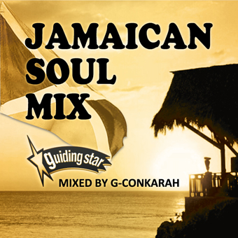 G-Conkarah of Guiding Star / JAMAICAN SOUL MIX