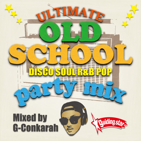 G-Conkarah Of Guiding Star / ULTIMATE OLD SCHOOL PARTY MIX