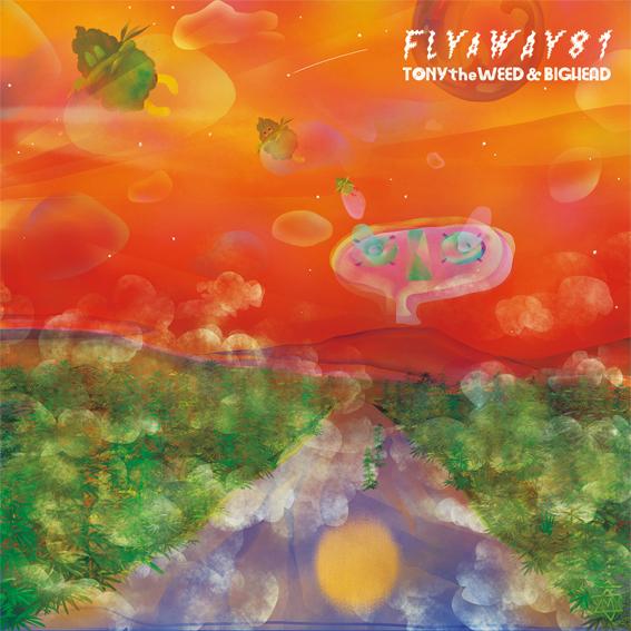 TONY the WEED & BIG HEAD / FLY A WAY 81