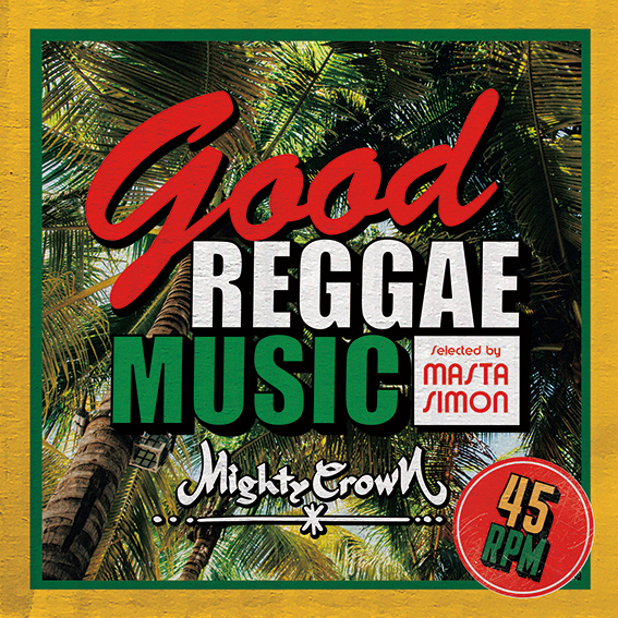 MIGHTY CROWN / Good Reggae Music -Selected by MASTA SIMON-