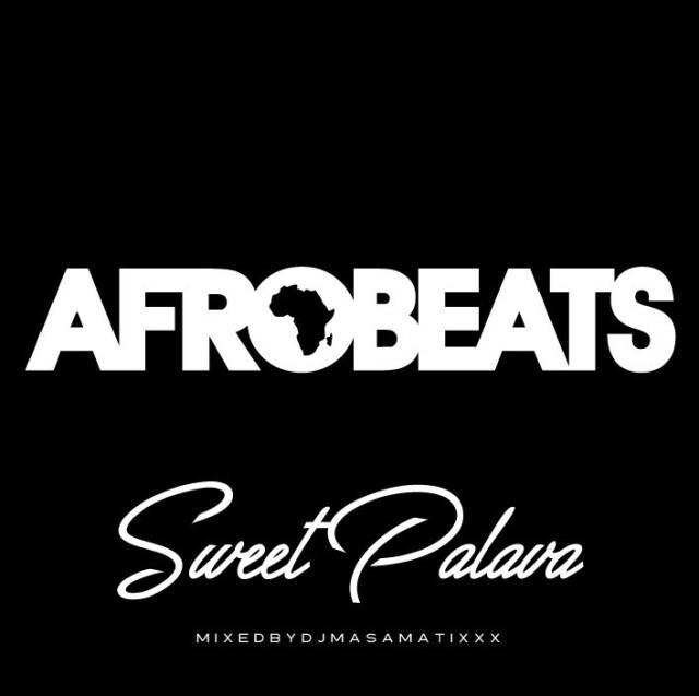 DJ MASAMATIXXX / AFRO BEATS Sweet Palava