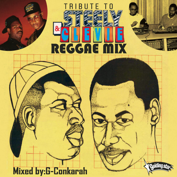 G-Conkarah Of Guiding Star / TRIBUTE TO STEELY & CLEVIE REGGAE MIX