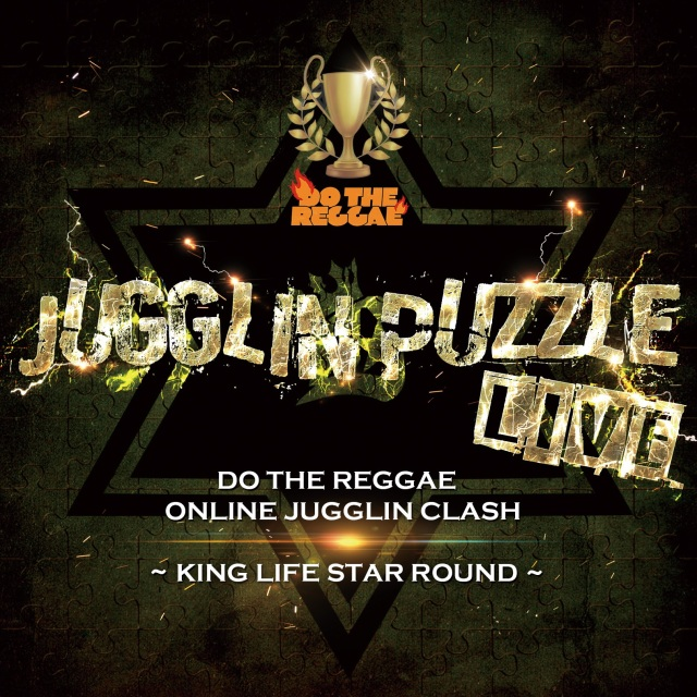 KING LIFE STAR CREW / JUGGLIN PUZZLE LIVE ~DO THE REGGAE ONLINE JUGGLIN CLASH KING LIFE STAR ROUND~