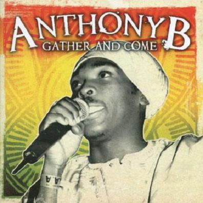 ANTHONY B / GATHER AND COME