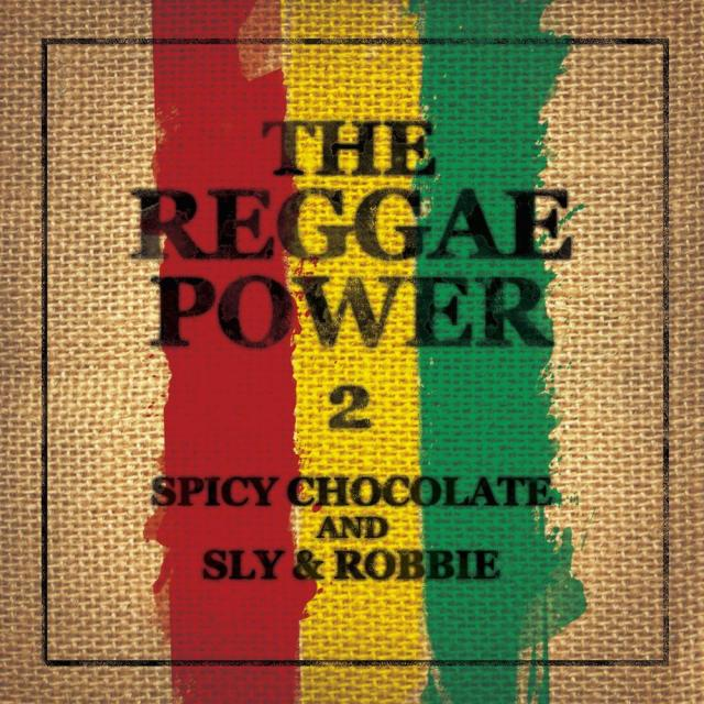 SPICY CHOCOLATE AND SLY & ROBBIE / THE REGGAE POWER 2