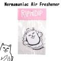 RIPNDIP リップンディップ Nermamaniac AirFreshener