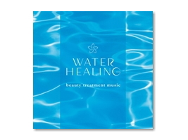CD 深いやすらぎに満ちた至福の時間へ 「ウォーター・ヒーリング~ ビューティー・トリートメント・ミュージック」 サウンド・プロデュース:小久保 隆 ~生体エネルギー活用商品~