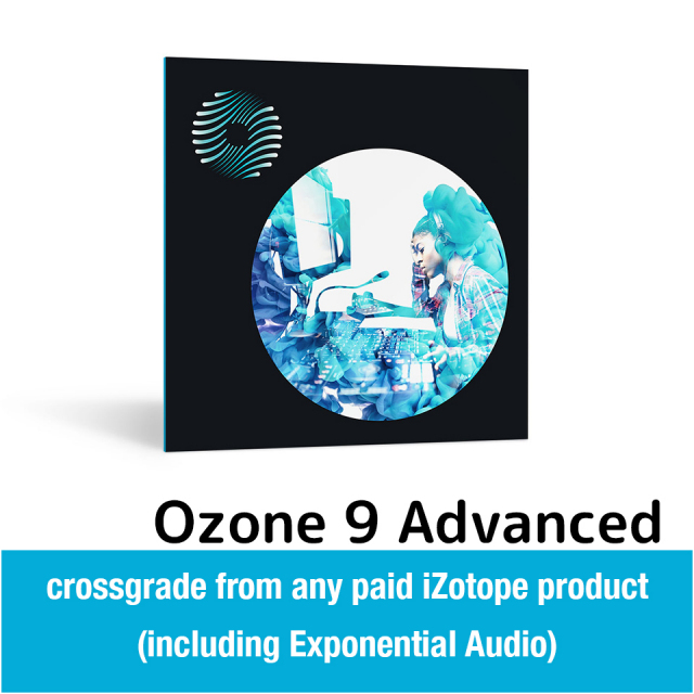 iZotope/Ozone 9 Advanced: crossgrade from any paid iZotope product (including Exponential Audio)【オンライン納品】【期間限定特価キャンペーン】