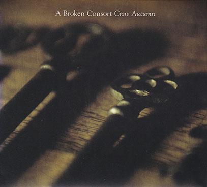A BROKEN CONSORT/Crow Autumn (2010/3rd) (ア・ブロークン・コンソート/UK)