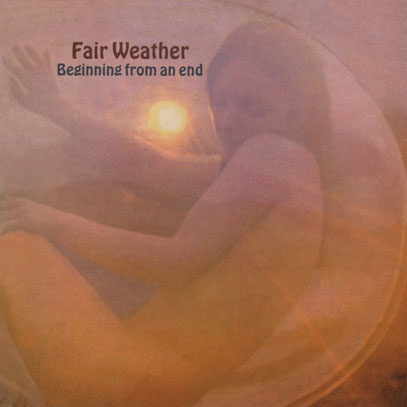 FAIR WEATHER/Beginning From An End (1971/1st) (フェア・ウェザー/UK)