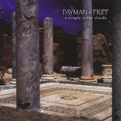 ROBERT FRIPP & JEFFREY FAYMAN/A Temple In The Clouds (2000) (ロバート・フィリップ&ジェフリー・フェイマン/UK)