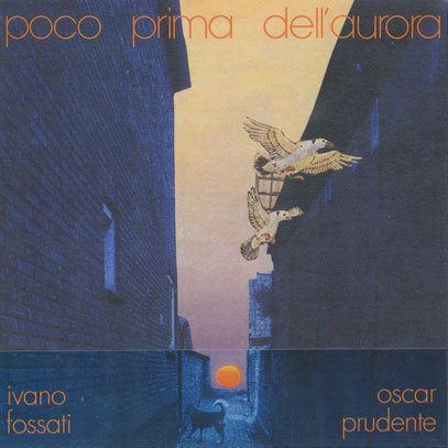 IVANO ALBERTO FOSSATI & OSCAR PRUDENTE/Poco Prima Dell'aurora (1973/only) (イヴァノ・フォッサティ&オスカル・プルデンテ/Italy)