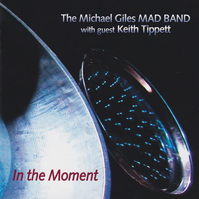 THE MICHAEL GILES MAD BAND/In The Moment (2011/2nd) (ザ・マイケル・ジャイルズ・マッド・バンド)