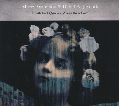 MARRY WATERSON & DAVID A.JAYCOCK/Death Had Quicker Wings Than Love (2017/2nd) (マリー・ウォーターソン&デヴィッド~/UK)