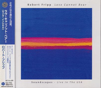 ROBERT FRIPP/Love Cannot Bear: Soundscapes(ラヴ・キャンノット・ベアー)(Used CD) (1983-2005/Live) (ロバート・フリップ/UK)