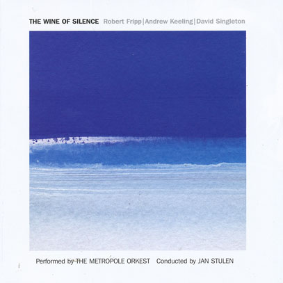 ROBERT FRIPP ANDREW KEELING DAVID SIGLETON/The Wine Of Silence (2012) (R.フリップ,Aキーリング,D.シングルトン/UK)