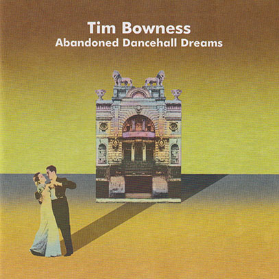 TIM BOWNESS/Abandoned Dancehall Dreams (2014/2nd) (ティム・ボウネス/UK)