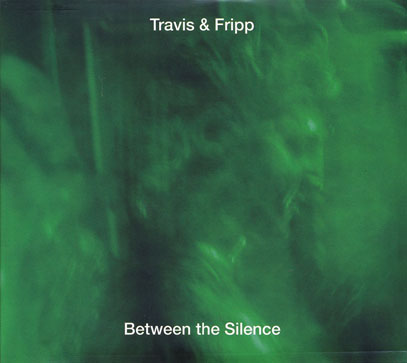 TRAVIS & FRIPP/Between The Silence(3CD) (2009-10/Live) (トラヴィス&フリップ/UK)