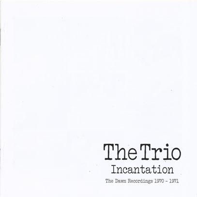 THE TRIO/Incantation: The Dawn Recordings 1970-1971(2CD) (1970+71/1+2th) (ザ・トリオ/UK,USA)