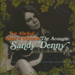 SANDY DENNY/I've Always Kept A Unicorn(2CD) (1960s-70s/Comp.) (サンディ・デニー/UK)