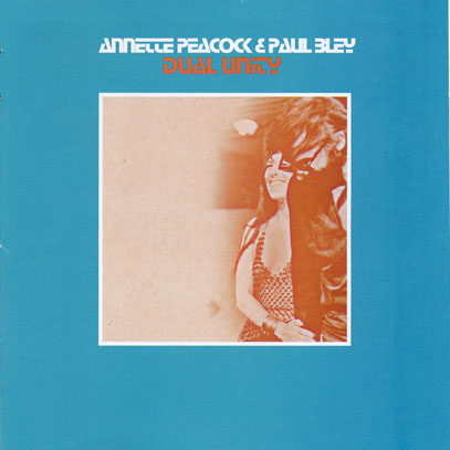 ANNETTE PEACOCK & PAUL BLEY/Dual Unity (1972/Only) (アネット・ピーコック&ポール・ブレイ/USA,Canada)