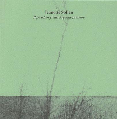 JEANETTE SOLLEN/Ripe When Yields To Gentle Pressure (2018/1st) (ハネット・ソリアン/Sweden)