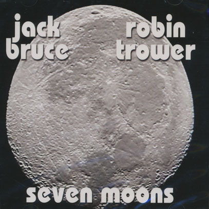 JACK BRUCE & ROBIN TROWER/Seven Moons (2007) (ジャック・ブルース&ロビン・トロワー/UK)