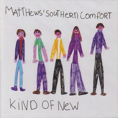MATTHEWS SOUTHERN COMFORT/Kind Of New (2010/Reunion) (マシューズ・サザン・コンフォート/UK)