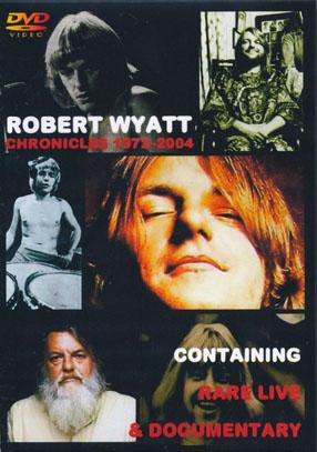ROBERT WYATT/Chronicles 1972-2004 (1972-04/DVDR) (ロバート・ワイアット/UK)