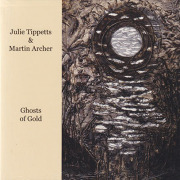 JULIE TIPPETTS & MARTIN ARCHER/Ghosts Of Gold (2009/1st) (ジュリー・ティペッツ&マーティン・アーチャー/UK)