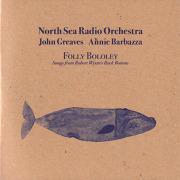 NORTH SEA RADIO ORCHESTRA with JOHN GREAVES & ANNIE BARBAZZA/Folly Bololey (2019) (ジョン・グリーヴス~/UK,Italy)