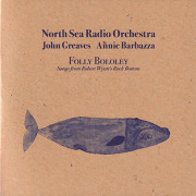 NORTH SEA RADIO ORCHESTRA with JOHN GREAVES & ANNIE BARBAZZA/Folly Bololey (2019) (ジョン・グリーヴス~/UK,Italy)