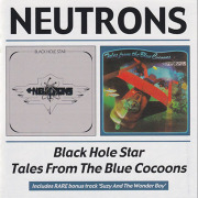 NEUTRONS/Black Hole Star + Tales From The Blue Cocoons(2in1CD) (1974+75/1+2th) (ニュートロンズ/UK)