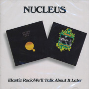 NUCLEUS/Elastic Rock + We'll Talk About It Later (1970+71/1+2th) (ニュークリアス/UK)