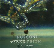 RUSCONI + FRED FRITH/Live In Europe (2015/Live) (ルスコーニ+フレッド・フリス/Switz,UK)