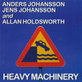 ANDERS JOHANSSON JENS JOHANSSON and ALLAN HOLDSWORTH/Heavy Machinery(Used CD) (1996) (アラン・ホールズワース〜/Sweden,UK)
