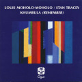 LOUIS MOHOLO/STAN TRACY/Khumbula(Remember) (2005/only) (ルイス・モホロ&スタン・トレーシー/South Africa,UK)
