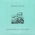 ROBERT HAIGH/Creatures Of The Deep (2017/9th) (ロバート・ヘイ/UK)