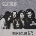 SILVERHEAD/Berlin Backlash 1973 (1973/Live) (シルヴァーヘッド/UK)